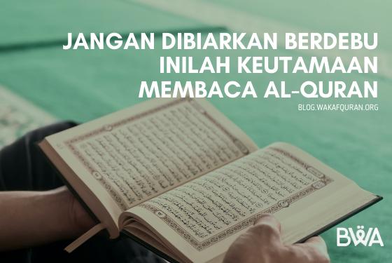 Jangan Dibiarkan Berdebu, Inilah Keutamaan Membaca Al-Quran!